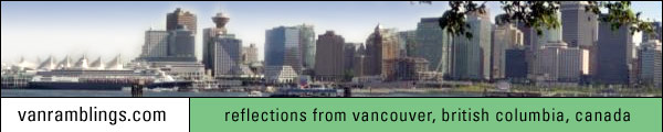 VanRamblings - Reflections from Vancouver, British Columbia, Canada. Movies, media, music, machines, and more.