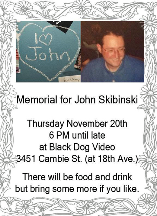 John Skibinski Memorial, Thursday, November 20th, Black Dog Video, 3451 Cambie, at 18th