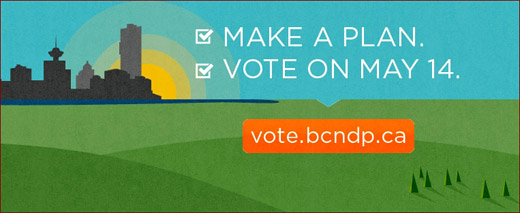 Make a Plan. Vote BC NDP on May 14th, British Columbia's election day